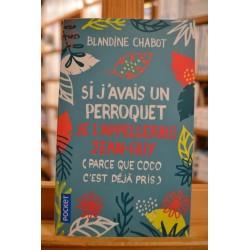 Si j'avais un perroquet je l'appellerais Jean-Guy (parce que Coco c'est déjà pris) Chabot Pocket Roman poche occasion